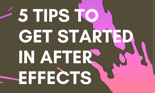 5 Tips to Get Started in After Effects